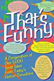 That's Funny: A Compendium of over 1,000 Great Jokes from Today's Hottest Comedians
