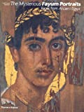 The Mysterious Fayum Portraits: Faces from Ancient Egypt