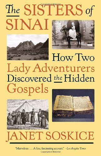 The Sisters of Sinai: How Two Lady Adventurers Discovered the Hidden Gospels by Soskice, Janet (August 24, 2010) Paperback