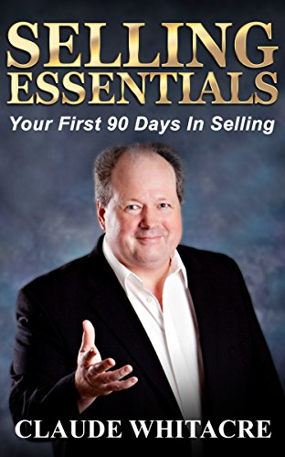 Selling Essentials: Your First 90 Days In Selling  (Sales, Sales Training, Sales Book, Sales Techniques, Sales Tips, Sales Management)