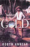 Front cover for the book Nothing but gold : the diggers of 1852 by Robyn Annear