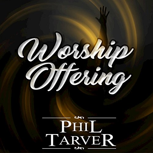Phil Tarver - Worship Offering (2017)
