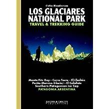 Los Glaciares National Park Travel & Trekking Guide: Fitz Roy, Cerro Torre, Ice Cap, Patagonia, Calafate, Chalten