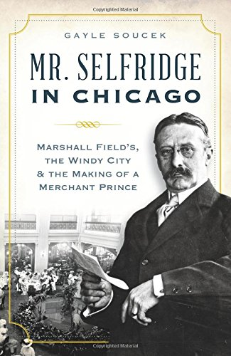 Mr. Selfridge in Chicago:: Marshall Field's, the Windy City & the Making of a Merchant - Stores London Selfridges