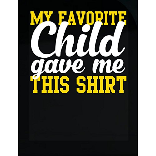 My Favorite Child Gave Me This Shirt Happy Mothers Day - (Happy Mothers Day Stickers)