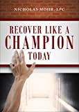 Recover Like a Champion Today, Nicholas Mohr, 1631226290
