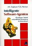 Intelligente Software-Agenten: Grundlagen, Technik und praktische Anwendung im Unternehmen