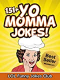 Yo Momma Jokes (151+ Funny Yo Momma Jokes - Yo Mama Jokes): Yo Mama Jokes, Your Mama Jokes, Funny Jokes, Hilarious Jokes (Funny Yo Mama Jokes)