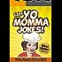 151+ Funny Yo Momma Jokes: The Funniest Yo Mama Jokes / Your Mama Jokes