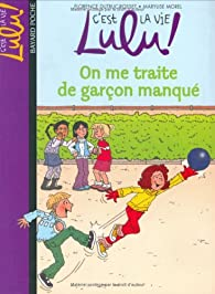 C'est la vie Lulu ! Tome 11 : On me traite de garçon manqué par Florence Dutruc-Rosset