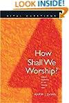 How Shall we Worship?