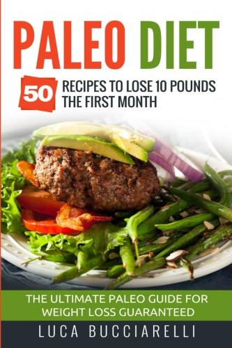Paleo Diet: 50 Recipes To Lose 10 Pounds The Prime Month - The Ultimate Paleo Meal Plan For Weight Loss Guaranteed (Volume 3)