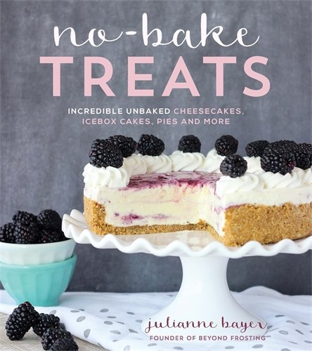 No-Bake Treats: Incredible Unbaked Cheesecakes, Icebox Cakes, Pies and More (Desserts Box Ice)