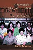 The Autobiography of Ltc John (Jack) H. Adams from 1931 To 2011, Jack Adams, 1467071951