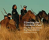 "Annabel Cooper, ""Filming the Colonial Past: The New Zealand Wars on Screen"" (Otago UP, 2018)"