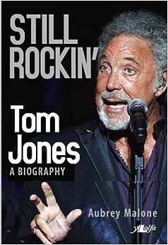 Still Rockin': Tom Jones: A Biography