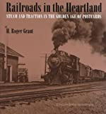 Railroads in the Heartland, H. Roger Grant, 0877456003
