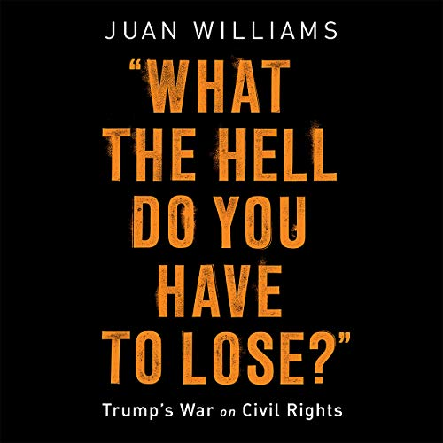 What the Hell Do You Have to Lose?: Trump's War on Civil Rights by Hachette Audio