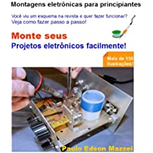 MONTAGENS ELETRÔNICAS PARA PRINCIPIANTES - VIU UM ESQUEMA NA REVISTA E QUER MONTAR? Mais de 150 ilustrações! (Portuguese Edition)