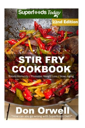 Stir Fry Cookbook: Over 245 Quick & Easy Gluten Free Low Cholesterol Whole Foods Recipes full of Antioxidants & Phytochemicals (Stir Fry Natural Weight Loss Transformation) (Volume 16) by Don Orwell