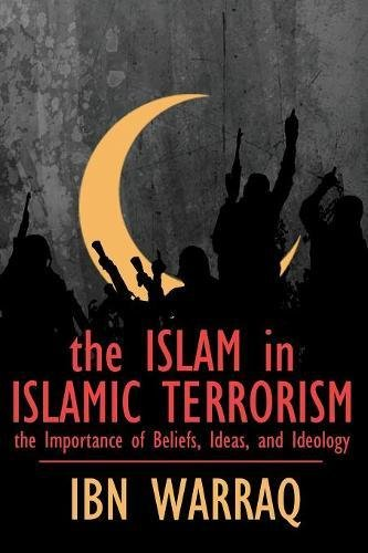 The Islam in Islamic Terrorism: The Importance of Beliefs, Ideas, and Ideology (Islam The Religion Of Peace And Terrorism)