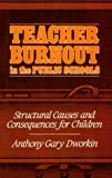 Teacher Burnout in the Public Schools : Structural Causes and Consequences for Children, Anthony Gary Dworkin, 0887063497