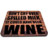 Dont Cry Over Spilled Milk , It Could Have Been Wine Wooden Coaster by Kruzroyal