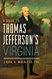 A Guide to Thomas Jefferson's Virginia (History & Guide)