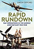Rapid Rundown: RAF Operations in the Middle and Far East 1945-1948 by Simon Gifford (12-Dec-2014) Hardcover