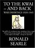 To the Kwai and Back: War Drawings 1939 - 1945