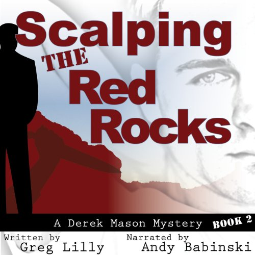 Scalping the Red Rocks: A Derek Mason Mystery, Book 2 by Greg Lilly