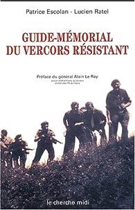 Guide-mémorial du Vercors résistant : Drôme-Isère, 1940-1944 par Patrice Escolan