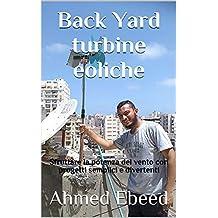 Back Yard turbine eoliche: Sfruttare la potenza del vento con progetti semplici e divertenti (Italian Edition)