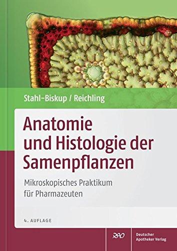 Anatomie und Histologie der Samenpflanzen: Mikroskopisches Praktikum für Pharmazeuten (Wissen und Praxis)