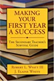 img - for Making Your First Year a Success: The Secondary Teacher's Survival Guide book / textbook / text book