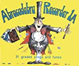 Abracadabra Recorder – Abracadabra Recorder Introduction: 31 graded songs and tunes: Pupil's Book Bk. 1A