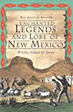 img - for Enchanted Legends and Lore of New Mexico: Witches, Ghosts & Spirits book / textbook / text book