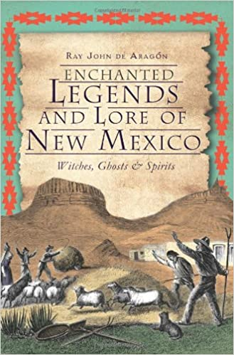 Enchanted Legends and Lore of New Mexico: Witches, Ghosts & Spirits Paperback – April 8, 2012 by Ray John de Aragón (Author)
