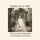 Letters to a Girl: A Perennial Celebration of Growing Up Female