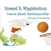 Howard B. Wigglebottom Learns About Sportsmanship: Winning Isn't Everything