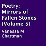 Mirrors of Fallen Stones: Poetry, Book 5 | Vanessa M. Chattman