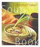 The International Soup Book, Susan R. Friedland, 006757551X