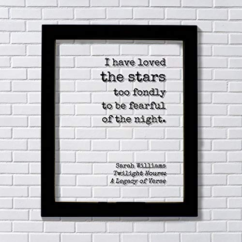 Sarah Williams - Floating Quote - I have loved the stars too fondly to be fearful of the night - Astronomer Astronomy Space Outerspace ()