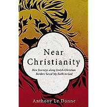 Near Christianity: How Journeys along Jewish-Christian Borders Saved My Faith in God