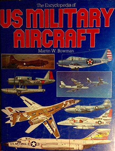 Encyclopedia of U.S. Military Aircraft Martin Bowman