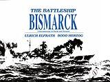 The Battleship Bismarck, Ulrich E. Herzog and Bodo Herzog, 0887402216