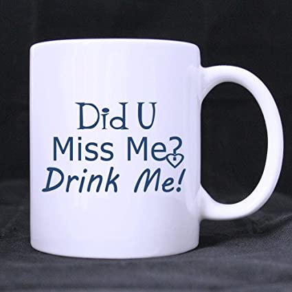 Amazon Funny Quotes Did U Miss Me Drink Me Pattern Coffee Or