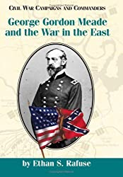 George Gordon Meade and the War in the East (Civil War Campaigns and Commanders Series)