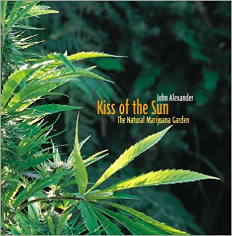 Kiss of the Sun: The Natural Marijuana Garden