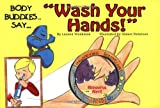 "Body Buddies Say...""Wash Your Hands!"""